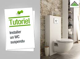 monter un toilette suspendu comment installer un wc suspendu leroy merlin
