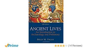 Amazon Ancient Lives An Introduction To Archaeology And Prehistory 5th Edition 9780205178070 Brian M Fagan Books
