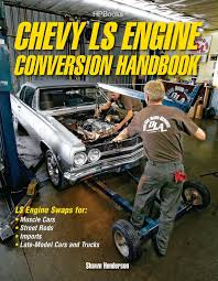 100 Oldride Classic Trucks Chevy LS Engine Conversion Handbook LS Engine Swaps For Muscle Cars