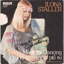 100 Staller Ilona I Was Made For Dancing Pi Su Sempre Pi Su