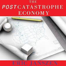 The Postcatastrophe Economy Audiobook By Eric Janszen