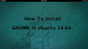 how to install gnome in ubuntu 14 04