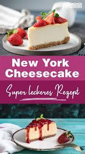 new york cheesecake dieses cremige rezept macht