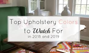 top upholstery colors to watch for in 2018 and 2019 gates