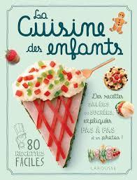 livre de cuisine enfant livre la cuisine des enfants king dave larousse cuisine jeunesse