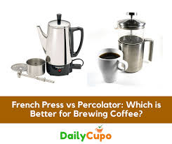 French Press Vs Percolator Which Is Better For Brewing Coffee