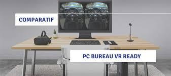comparatif pc vr ready ordinateurs bureau fixe pour la réalité