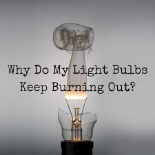 why do my light bulbs keep burning out 1000bulbs
