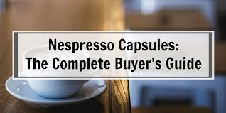 Nespresso Capsules Complete Buyers Guide