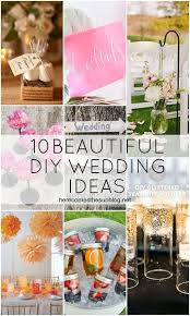 10 Beautiful DIY Wedding Ideas Weddings Are Expensive Save Some Cash With These