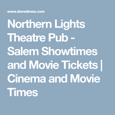 Northern Lights Theatre Pub Salem Showtimes and Movie Tickets