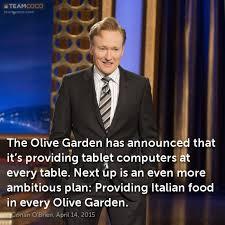 Joke The Olive Garden has announced that it s providi Conan