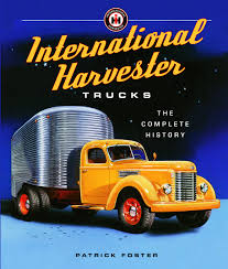 International Harvester Trucks: The Complete History: Patrick Foster ...