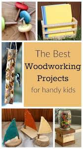 incredible woodworking projects for handy kids woodworking