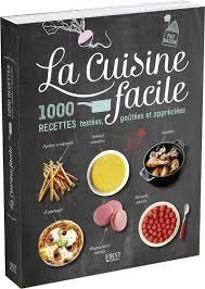 livres cuisine livre la cuisine facile 1000 recettes testées goûtées et