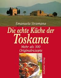 die echte küche der toskana de stramana emanuela