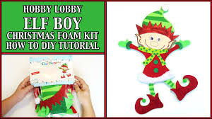 Hobby Lobby Xmas Tree Skirts by Hobby Lobby Foam Elf Boy Craft Kit How To Diy Tutorial Youtube