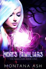 Ivorys Familiars The Book 1 By Montana Ash
