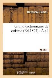 le grand dictionnaire de cuisine grand dictionnaire de cuisine ed 1873 savoirs et traditions