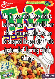My 7 Year Old Niece Didnt Believe Me When I Told Her That Trix Cereal