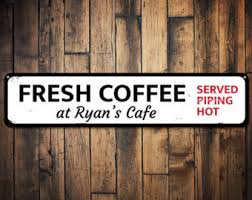 Served Piping Hot Fresh Coffee Sign Personalized Lover Barista Name Cafe Java