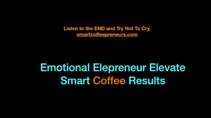 Emotional Elepreneurs Eleacity Smart Coffee Xanthomax Results