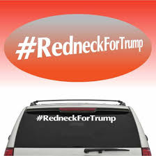 Redneck For Trump Cool Fun Windshield Banner Auto Car Truck Decal 40 ... Amazoncom Warning Armed Redneck Inside Die Cut Vinyl Decal Sticker Attn Truck Ownstickers In The Rear Window Or Not Mtbrcom Bumper Stickers Wwwtopsimagescom Kudzu Raging Bull Roadkill Applying Nation Youtube Hbilly Redneck Edition Car Truck Ford Blem Logo Decal Sign Chrome Midwestern Redneck Bumper Sticker Starter Pack Imgur The Worlds Most Recently Posted Photos Of And Honk If Any Beer Falls Out Funny For Jeep Etsy At Superb Graphics We Specialize Custom Decalsgraphics Awesome Nissan Suv