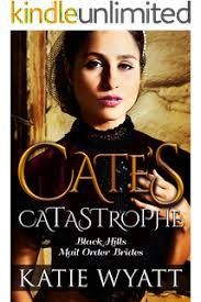 Mail Order Bride Cates Catastrophe Inspirational Historical Western Romance Black Hills