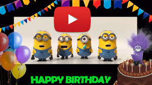Happy Birthday to you Happy birthday song minions