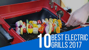 Brinkmann Electric Patio Grill by 10 Best Electric Grill Reviews 2017 Youtube
