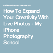 How To Expand Your Creativity With Live s My iPhone