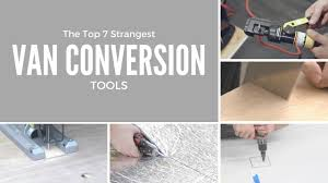 The Top 7 Strangest Van Conversion Tools