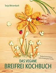 das vegane breifrei kochbuch kochen für die kleinen