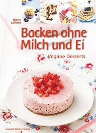 backen ohne milch und ei vegane desserts de