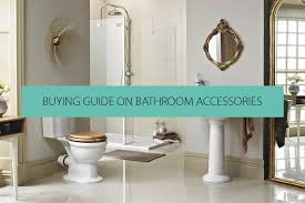 buying guide on bathroom accessories qs supplies