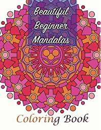 Beautiful Beginner Mandalas Coloring Book Sacred Mandala Designs And Patterns Books For Adults