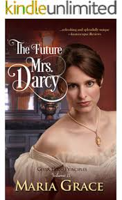The Future Mrs Darcy Given Good Principles Book 2