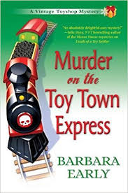 Murder On The Toy Town Express A Vintage Toy Shop Mystery