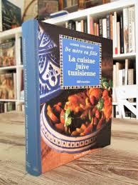 cuisine juive tunisienne la cuisine juive tunisienne de mère en fille 320 recettes par