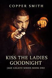 Kiss The Ladies Goodnight Jake Legato Series Book One Private Investigator