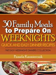 30 Family Meals To Prepare On Weeknights Quick And Easy Dinner Recipes The