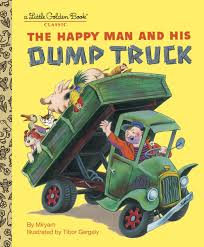 The Happy Man And His Dump Truck (Little Golden Book): Miryam ...