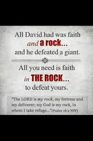 All David Had Was Faith And A Rockand He Defeated Giant You Need Is In THE ROCK To Defeat Yours