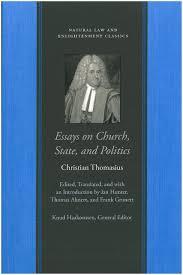 Essays On Church State And Politics Natural Law Enlightenment Classics Christian Thomasius Ian Hunter Thomas Ahnert Frank Grunert