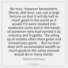 No Man However Benevolent Liberal And Wise Can Use A Large Fortune