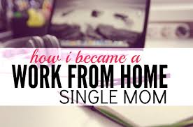 How I Became a Work from Home Single Mom Single Moms In e
