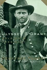 Ulysses S Grant Soldier President By Geoffrey Perrett Perret