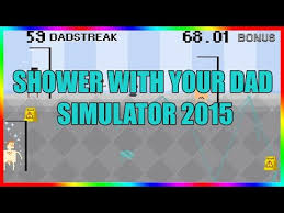 I Shower With My Dad i u0027m showering with my dad shower with your dad simulator 2015