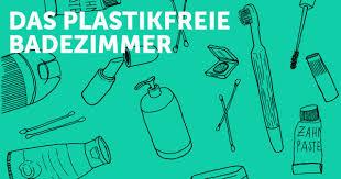 badezimmer plastikfrei 10 tipps für weniger plastik