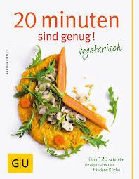 20 minuten sind genug vegetarisch über 120 schnelle